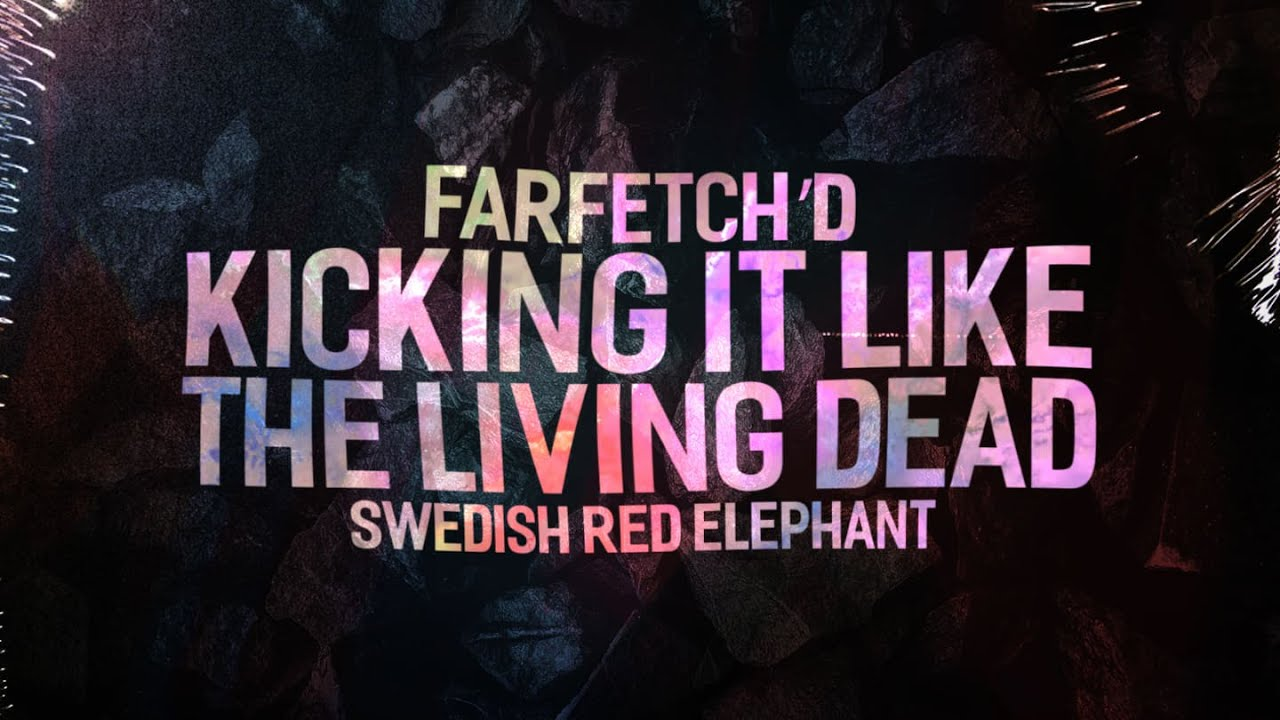 farfetch'd & Swedish Red Elephant - Kicking It Like The Living Dead [Official Lyric Video]