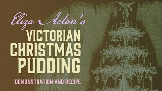 Making Eliza Acton's Victorian Christmas Pudding