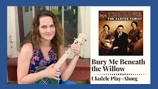 Bury Me Beneath the Willow - Ukulele Play-Along