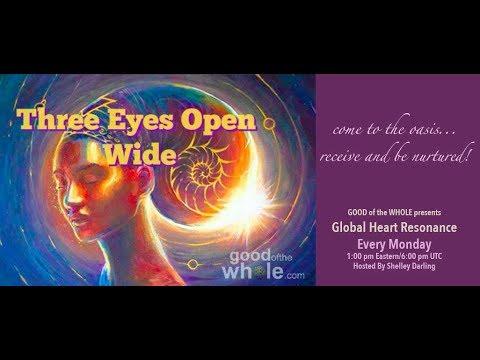 """Global Heart Resonance ~ """"Three Eyes Open Wide"""""""
