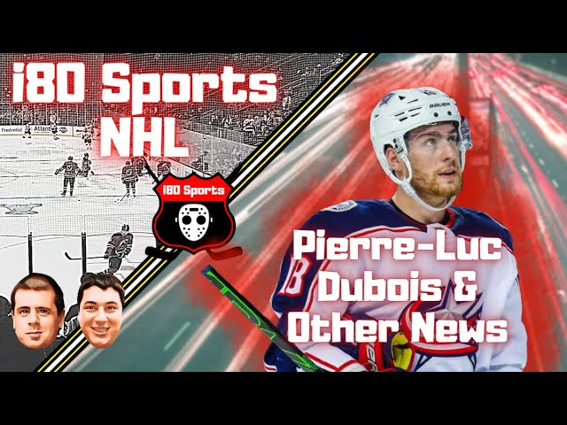 NHL- The Pierre Luc Dubois Saga and Other News!