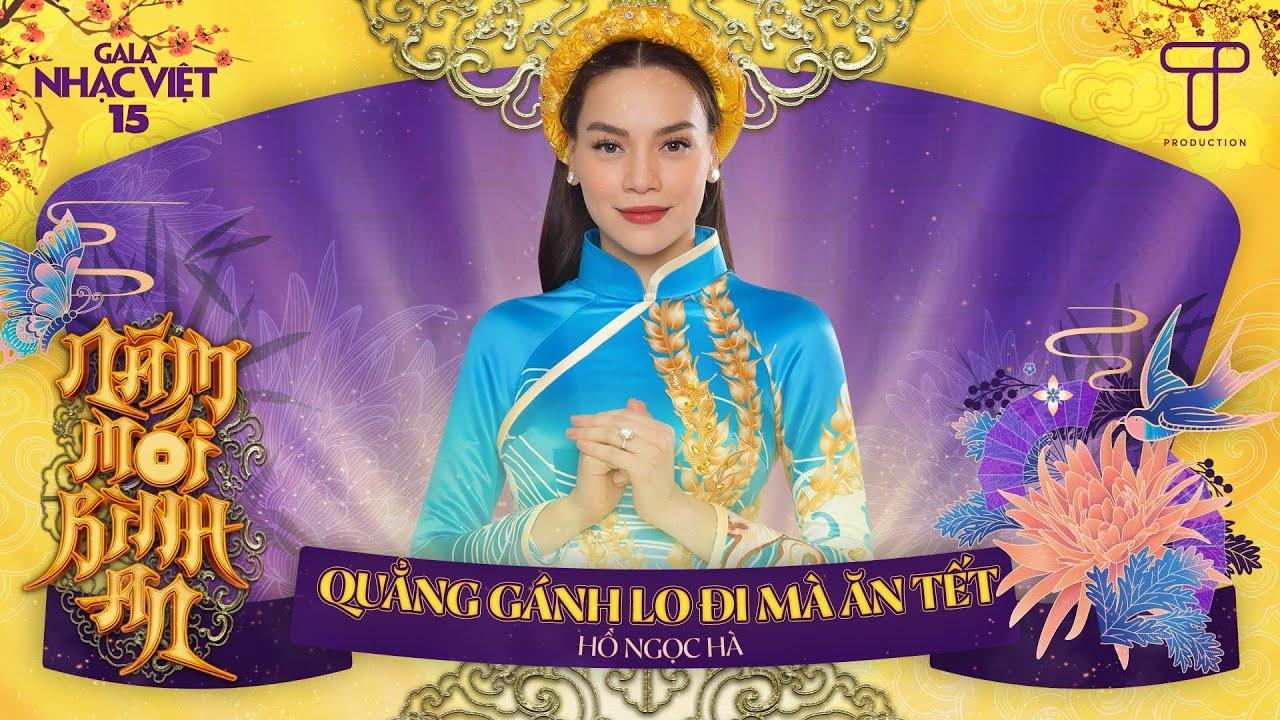HIT TẾT 2021 | Quẳng Gánh Lo Đi Mà Ăn Tết - Hồ Ngọc Hà | Gala Nhạc Việt 15 (Official)