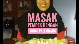 Video BUAT PEMPEK DENGAN WONG PALEMBANG download MP3, 3GP, MP4, WEBM, AVI, FLV Juni 2017