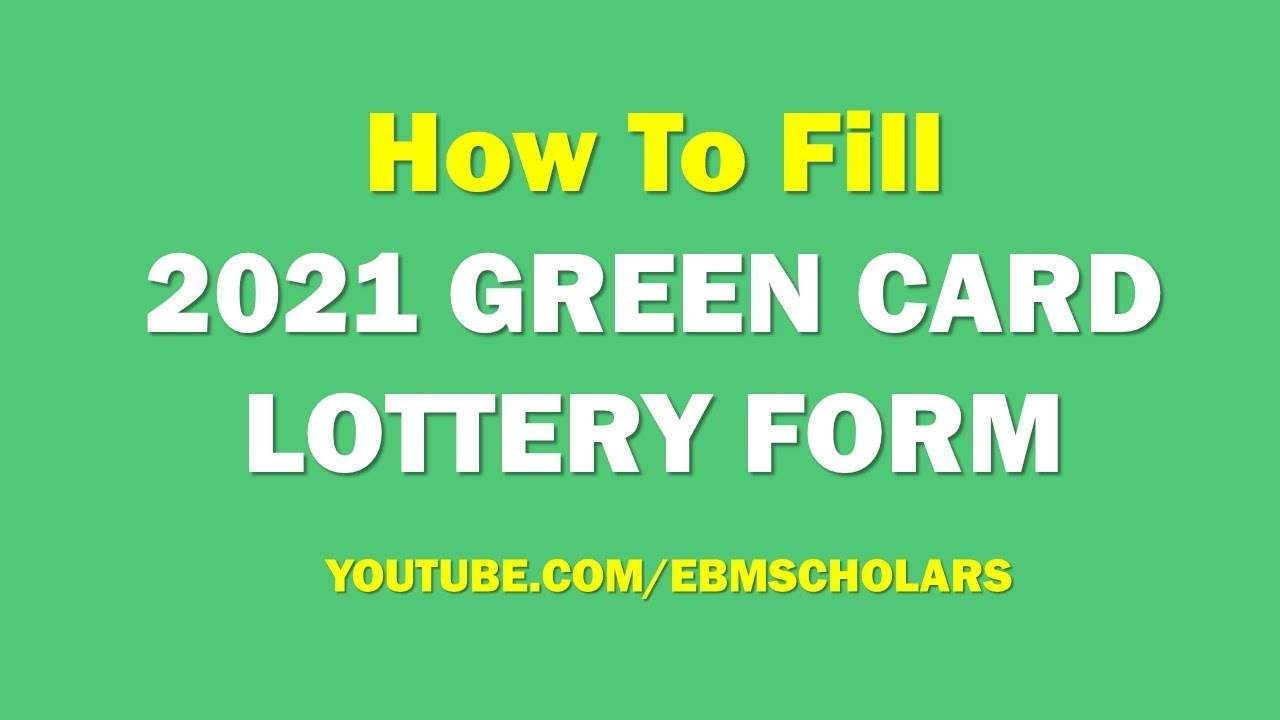 2021 Green Card Lottery Form How To Fill The Dv Lottery Forms Correctly And Win