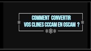 CONVERTIR VOS CLINES CCCAM EN OSCAM