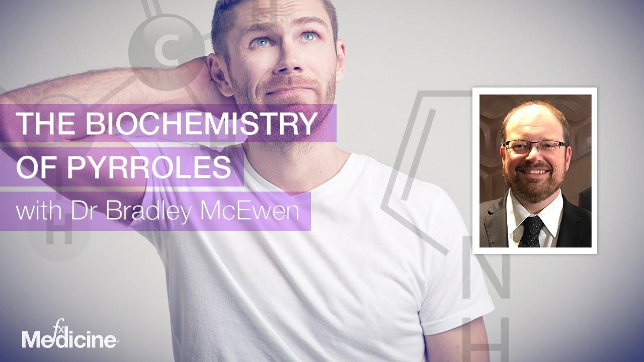 The Biochemistry of Pyrroles with Dr Bradley McEwen | FX Medicine