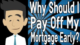 Why Should I Pay Off My Mortgage Early?