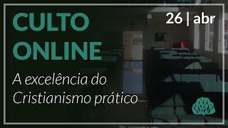 A excelência do Cristianismo prático - Pr. Lucas Parreira - 26/04/2020