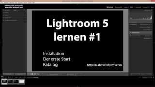 Lightroom 5 lernen #1 - Installation / Der erste Start / Katalog