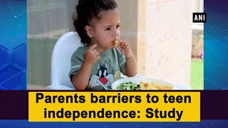 Parents barriers to teen independence ...