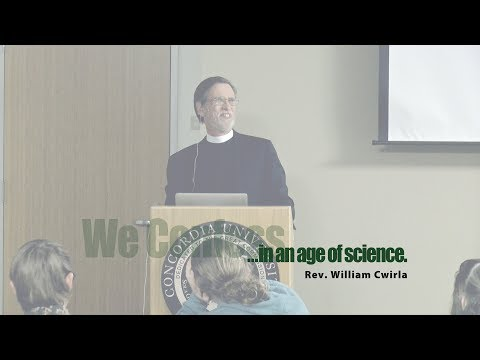 We Confess...in an age of science - Rev. William Cwirla