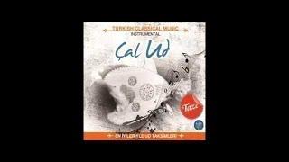 ÇAL UD ÇAL TÜM ALBÜM 40 DAKİKA (Turkish Of Music)