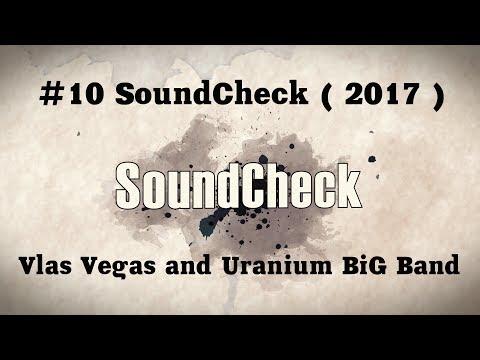 # 10 SoundCheck ( 2017 ) - Vlas Vegas and Uranium BiG Band