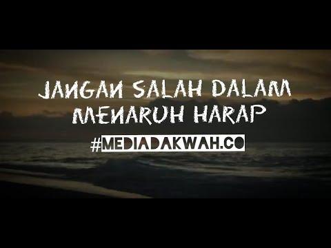 JANGAN SALAH DALAM MENARUH HARAP #MEDIADAKWAH.CO Mp3