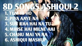 8D songs of ashiqui 2__ 8D audio aashiqui2__mix songs of ashiqui 2 use headphone and enjoy the music