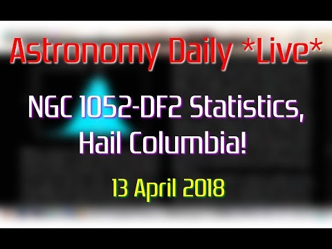 Astronomy Daily *Live* 180413 | NGC1052-DF2 Statistics, Hail Columbia!