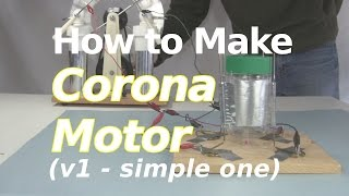 How to Make a Corona Motor (v1/simple) or Electrostatic motor/Atmospheric motor