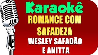 Baixar 🎤 Wesley Safadão e Anitta - Romance Com Safadeza (KARAOKÊ)