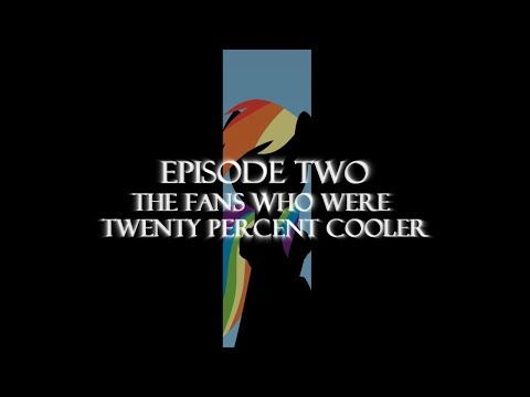 The Elements of Brony Episode II: The Fans Who Were Twenty Percent Cooler