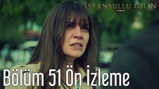 İstanbullu Gelin 51. Bölüm Ön İzleme