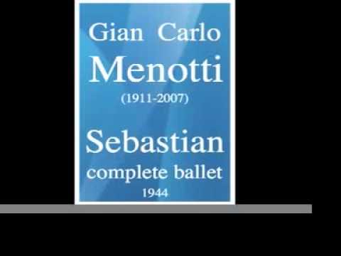 Gian Carlo Menotti (1911-2007) : « Sebastian » complete ballet (1944)