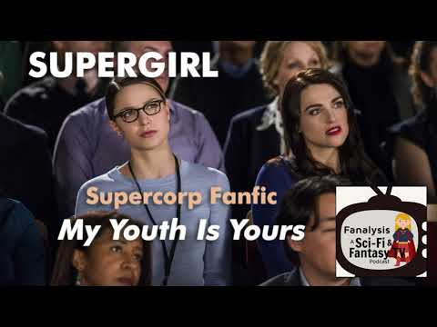 Supergirl: Supercorp Fanfiction 'My Youth Is Yours' Discussion