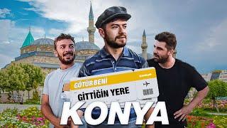 GÖTÜR BENİ GİTTİĞİN YERE ! / KONYA