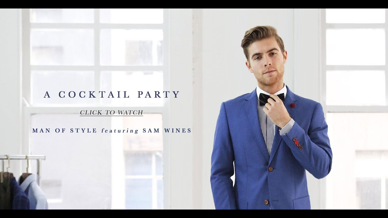 How to Dress For: A Cocktail Party - ft. Sam Wines - YouTube