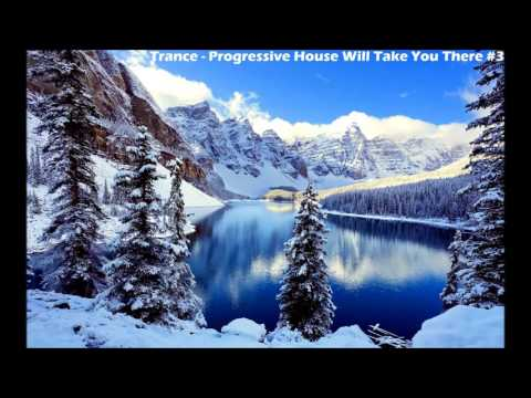 Trance  - Progressive House Will Take You There Mix #3