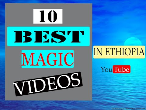 Top 10 best magic videos in Ethiopia