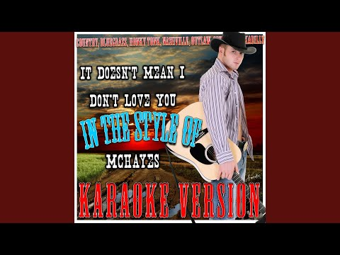 It Doesn't Mean I Don't Love You (In the Style of Mchayes) (Karaoke Version)