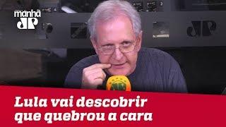 Lula vai descobrir que, de novo, quebrou a cara | Augusto Nunes