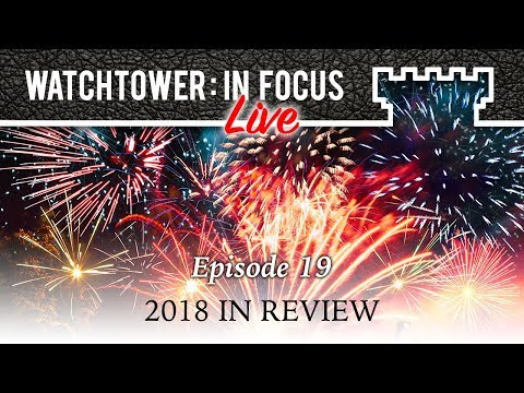 2018 In Review - Episode 19 - Watchtower: In Focus