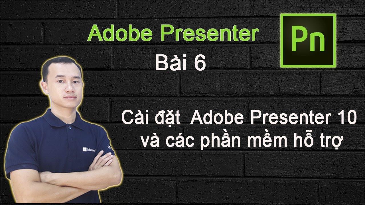 Cài đặt Adobe Presenter và các phần mềm hỗ trợ