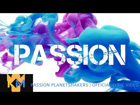 PASSION | PLANETSHAKERS OFFICIAL LYRIC VIDEO