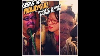 "Geeks In Malaysia Archives: Episode 12 - ""TV Shows & A Crazy Ms. Chen"""