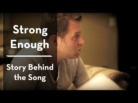 "The Story Behind ""STRONG ENOUGH"" by Matthew West"