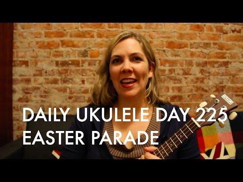 Easter Parade Ukulele Cover (Irving Berlin) : Daily Ukulele DAY 225