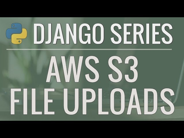 Python Django Tutorial: Full-Featured Web App Part 13 - Using AWS S3 for File Uploads
