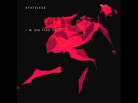 Stateless - I'm On Fire (Blue Daisy Flammable Mix)