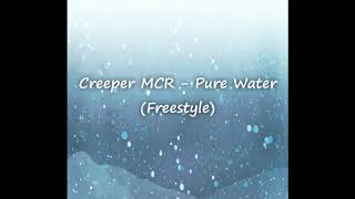 Creeper MCR - Pure Water (Freestyle)