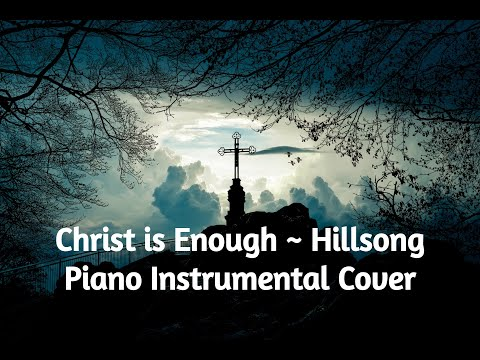 Christ is Enough ~ Hillsong ~ Piano Instrumental Cover