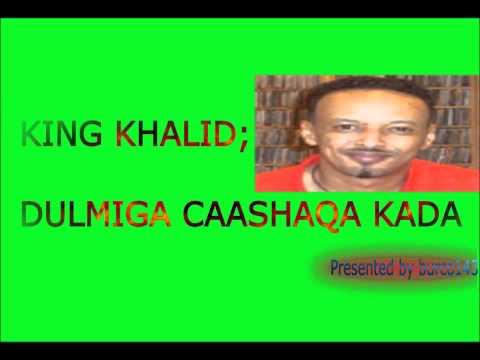 King Khalid - Dulmiga Caashaqa Kadaa