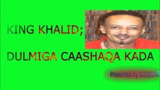 King Khalid - Dulmiga Caashaqa Kadaa.mp3