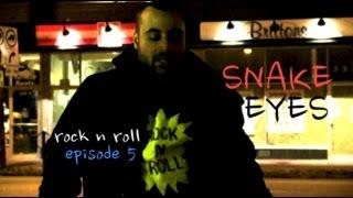 """ROCK N ROLL - EP05 - """"Snake Eyes"""""""