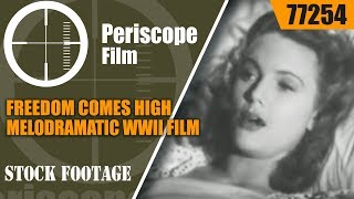 """FREEDOM COMES HIGH""  MELODRAMATIC WWII PROPAGANDA FILM  77254"