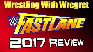 wwe fastlane 2017 review   wrestling with wregret
