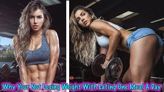 5 Reasons Why Your Not Losing Weight With Eating One Meal A Day - OMAD Diet