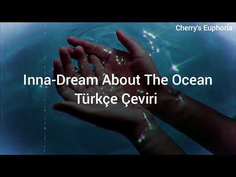 INNA-DREAM ABOUT THE OCEAN (Türkçe çeviri)