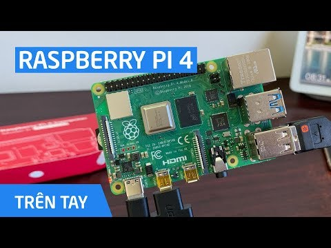 Trên Tay Máy Tính Nhỏ Gọn Raspberry Pi 4